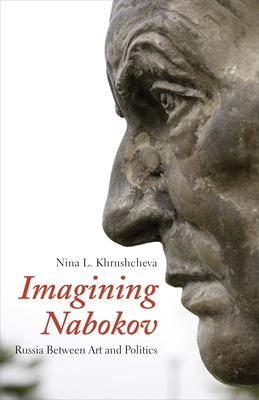 Imagining Nabokov: Russia Between Art and Politics - Khrushcheva, Nina L