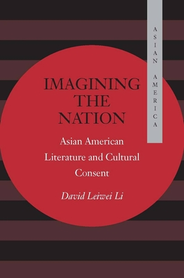 Imagining the Nation: Asian American Literature and Cultural Consent - Li, David Leiwei