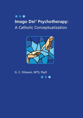 Imago Dei Psychotherapy: A Catholic Conceptualization - Dilsaver, G C