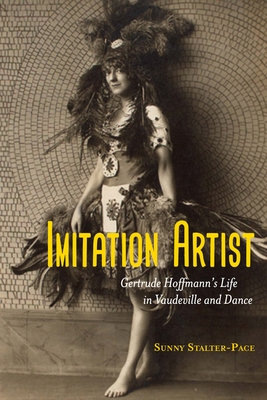 Imitation Artist: Gertrude Hoffmann's Life in Vaudeville and Dance - Stalter-Pace, Sunny