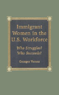 Immigrant Women in the U.S. Workforce: Who Struggles? Who Succeeds? - Vernez, Georges