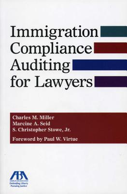 Immigration Compliance Auditing for Lawyers - Miller, Charles M, and Seid, Marcine A, and Stowe, S Christopher, Jr.