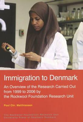 Immigration to Denmark: An Overview of the Research Carried Out from 1999 to 2006 by the Rockwool Foundation Research Unit - Matthiessen, Poul Chr