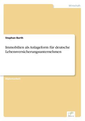 Immobilien ALS Anlageform Fur Deutsche Lebensversicherungsunternehmen - Barth, Stephan