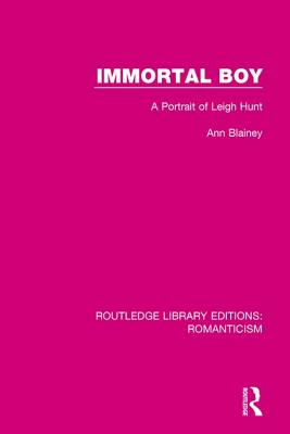 Immortal Boy: A Portrait of Leigh Hunt - Blainey, Ann