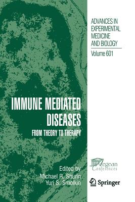 Immune Mediated Diseases: From Theory to Therapy - Shurin, Michael R. (Editor), and Smolkin, Yuri S. (Editor)