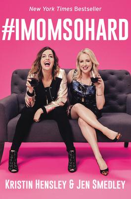 #imomsohard - Hensley, Kristin, and Smedley, Jen