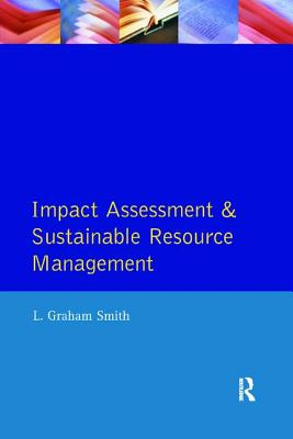 Impact Assessment and Sustainable Resource Management - Smith, L. Graham
