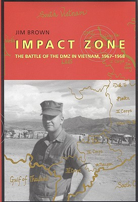 Impact Zone: The Battle of the DMZ in Vietnam, 1967-1968 - Brown, Jim