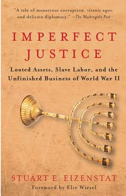 Imperfect Justice: Looted Assets, Slave Labor, and the Unfinished Business of World War II - Eizenstat, Stuart