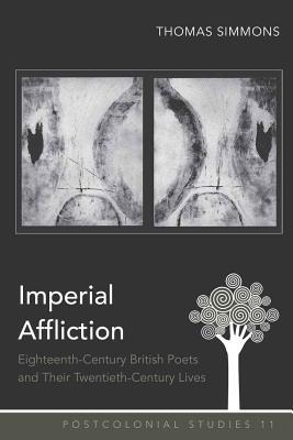 Imperial Affliction: Eighteenth-Century British Poets and Their Twentieth-Century Lives - Simmons, Thomas