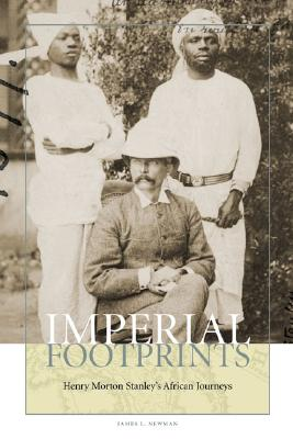 Imperial Footprints: Henry Morton Stanley's African Journeys - Newman, James L, Mr.