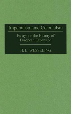 Imperialism and Colonialism: Essays on the History of European Expansion - Wesseling, H