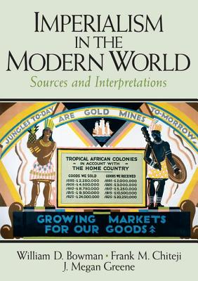 Imperialism in the Modern World: Sources and Interpretations - Bowman, William D, and Chiteji, Frank M, and Greene, J Megan