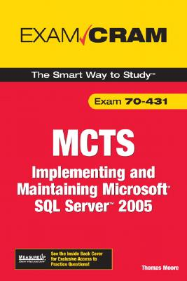 Implementing and Maintaining Microsoft SQL Server 2005 Exam: MCTS 70-431 Exam Cram - Moore, Thomas