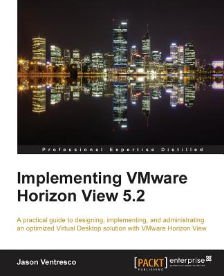 Implementing VMware Horizon View 5.2 - Ventresco, Jason
