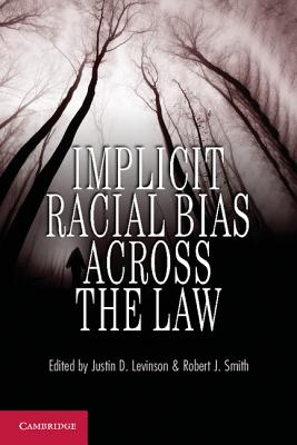 Implicit Racial Bias across the Law - Levinson, Justin D. (Editor), and Smith, Robert J. (Editor)