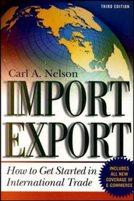 Import/Export: How to Get Started in International Trade - Nelson, Carl A, Dr., and Nelson Carl