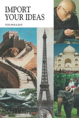 Import Your Ideas - Pouliot, Ted