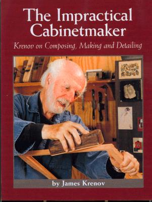 Impractical Cabinetmaker: Krenov on Composing, Making, and Detailing - Krenov, James