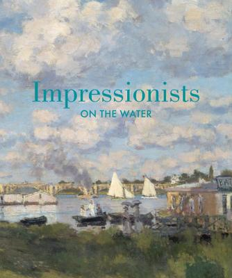 Impressionists on the Water - Cate, Phillip Dennis, and Chales, Daniel