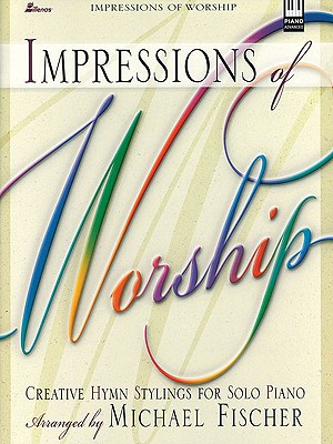 Impressions of Worship, Keyboard Book - Fischer, Michael (Composer)