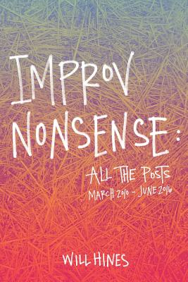 Improv Nonsense: All the Posts - Hines, Will