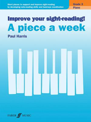 Improve Your Sight-Reading! Piano -- A Piece a Week, Grade 3: Short Pieces to Support and Improve Sight-Reading by Developing Note-Reading Skills and Hand-Eye Coordination - Harris, Paul