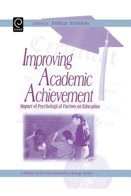 Improving Academic Achievement: Impact of Psychological Factors on Education - Aronson, Joshua, Professor (Editor)