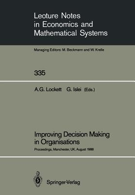 Improving Decision Making in Organisations: Proceedings of the Eighth International Conference on Multiple Criteria Decision Making Held at Manchester Business School, University of Manchester, UK, August 21st 26th, 1988 - Lockett, Alan G (Editor)