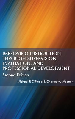 Improving Instruction Through Supervision, Evaluation, and Professional Development - DiPaola, Michael F., and Wagner, Charles A.
