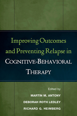 Improving Outcomes and Preventing Relapse in Cognitive-Behavioral Therapy - Antony, Martin M, PhD (Editor)