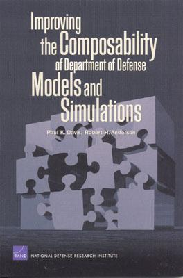 Improving the Compasability of Department of Defense Models and Simulations - Davis, Paul K, and Anderson, Robert H