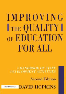 Improving the Quality of Education for All, Second Edition: A Handbook of Staff Development Activities - Hopkins, David, and Harris