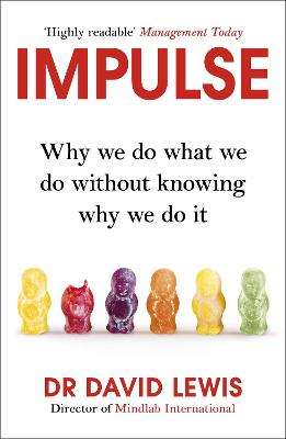 Impulse: Why We Do What We Do Without Knowing Why We Do It - Lewis, David, Dr.
