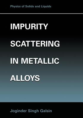 Impurity Scattering in Metallic Alloys - Galsin, Joginder Singh