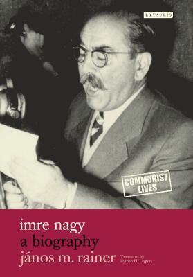 Imre Nagy: A Biography - Rainer, Janos M, Professor