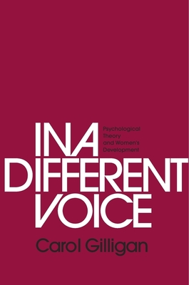 In a Different Voice: Psychological Theory and Women's Development - Gilligan, Carol