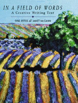 In a Field of Words: A Creative Writing Text - McCann, Janet, and Estess, Sybil, and Estess, Sybil P