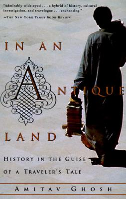 In an Antique Land: History in the Guise of a Traveler's Tale - Ghosh, Amitav
