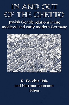 In and Out of the Ghetto: Jewish-Gentile Relations in Late Medieval and Early Modern Germany - Lehmann, Hartmut (Editor)