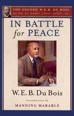 In Battle for Peace: The Story of My 83rd Birthday - Du Bois, W E B, PH.D., and Gates, Henry Louis, Jr. (Editor), and Marable, Manning, Professor (Introduction by)