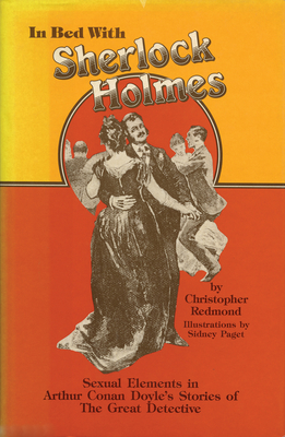 In Bed with Sherlock Holmes: Sexual Elements in Arthur Conan Doyle's Stories of the Great Detective - Redmond, Christopher