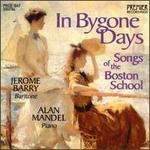 In Bygone Days: Songs of the Boston School