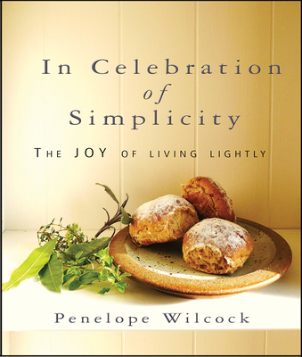 In Celebration of Simplicity: The Joy of Living Lightly - Wilcock, Penelope