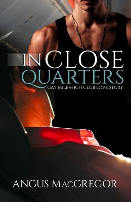 In Close Quarters: Gay Mile-High Club Love Story - MacGregor, Angus