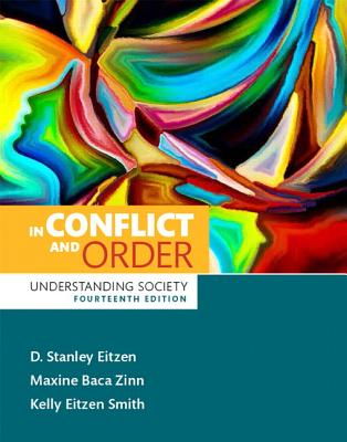 In Conflict and Order: Understanding Society - Eitzen, D. Stanley, and Zinn, Maxine Baca, and Smith, Kelly Eitzen