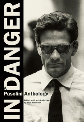 In Danger: A Pasolini Anthology - Pasolini, Pier Paolo, and Hirschman, Jack (Editor)