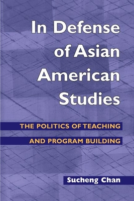 In Defense of Asian American Studies: The Politics of Teaching and Program Building - Chan, Sucheng