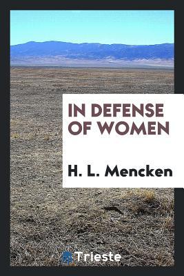 In Defense of Women - Mencken, H L